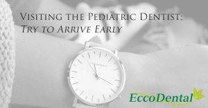pediatric dentist arrive early